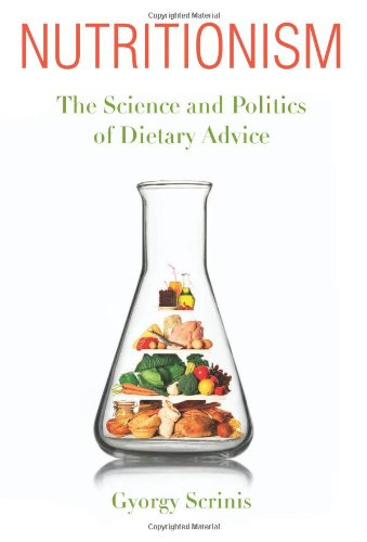 Nutritionism: The Science and Politics of Dietary Advice (Arts and Traditions of the Table: Perspectives on Culinary His
