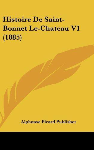 Histoire de Saint-Bonnet Le-Chateau V1 (1885)