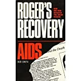 Roger's Recovery from AIDS: How One Man Defeated the Dread Disease by Bob Owen (1987-09-01)