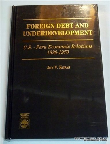 Foreign Debt and Underdevelopment: U.S.-Peru Economic Relations, 1930-1970