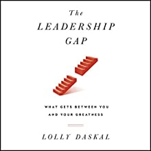 The Leadership Gap: What Gets Between You and Your Greatness Audiobook by Lolly Daskal Narrated by Lolly Daskal, Marshall Goldsmith