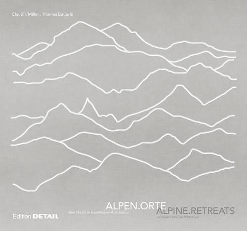 ALPENORTE / ALPINE RETREATS (Detail Spezial) (German and English Edition) [Bäuerle, Hannes - Miller, Claudia] (Tapa Dura)
