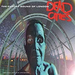 The Future Sound of London – Dead Cities (1996)