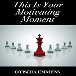 This Is Your Motivating Moment | [Otishia Emmens]