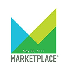 Marketplace, May 26, 2015  by Kai Ryssdal Narrated by Kai Ryssdal