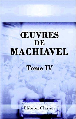 OEuvres de Machiavel: Tome 4. Contenant le trois premiers livres de l'Histoire de Florence