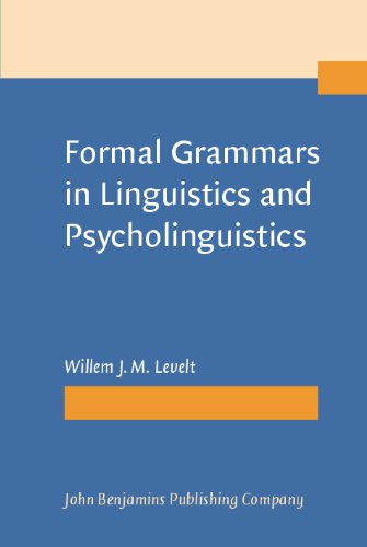 Formal Grammars in Linguistics and Psycholinguistics: an Introduction to the Theory of Formal Languages and Automata, Applications in Linguistic Theory, Psycholinguistic Applications
