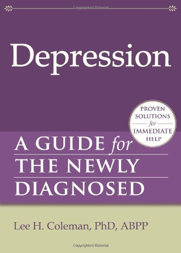 Depression: A Guide for the Newly Diagnosed (The New Harbinger Guides for the Newly Diagnosed Series)