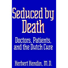 Seduced by Death: Doctors, Patients, and the Dutch Cure