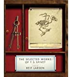 Reif Larsen The Selected Works of T. S. Spivet [ THE SELECTED WORKS OF T. S. SPIVET ] by Larsen, Reif (Author ) on May-05-2009 Hardcover