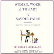 Women, Work, and the Art of Savoir Faire: Business Sense and Sensibility | [Mireille Guiliano]