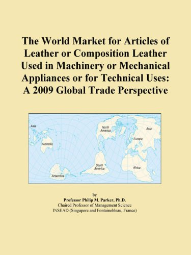 The World Market For Articles Of Leather Or Composition Leather Used In Machinery Or Mechanical Appliances Or For Technical Uses: A 2009 Global Trade Perspective front-384242