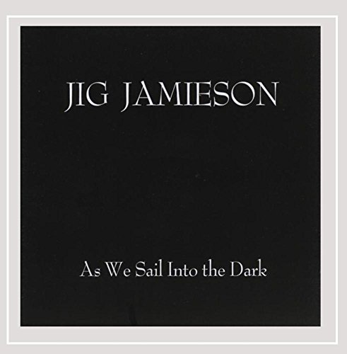 Jig Jamieson - As We Sail Into The Dark