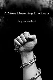(FREE on 9/14) A More Deserving Blackness by Angela Wolbert - http://eBooksHabit.com