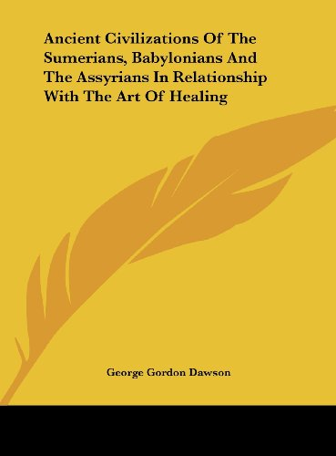 Ancient Civilizations of the Sumerians, Babylonians and the Assyrians in Relationship with the Art of Healing