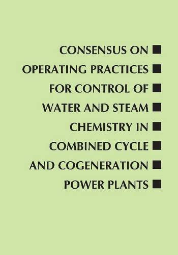 Consensus on Operating Practices for Control of Water and Steam Chemistry in Combined Cycle and Cogeneration Power Plants: From the Center for Researc (ASME Handbooks & Manuals)