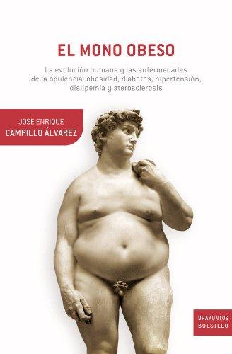 El mono obeso: La evolución humana y las enfermedades de la opulencia: obesidad, diabetes, ...