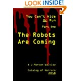 The Robots Are Coming: You Can't Hide Or Run
