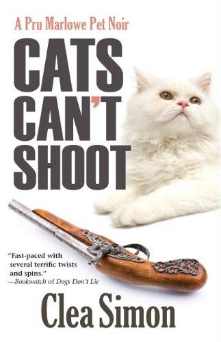 Cats Can't Shoot: A Pru Marlowe Pet Noir (Pru Marlowe Pet Mysteries)