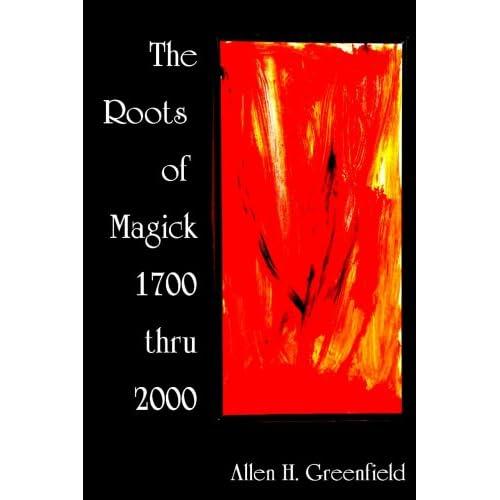 Greenfield, Allen   The Roots of Modern Magick   1700 thru 2000 [1 eBook PDF] preview 0