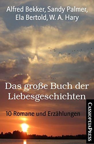 Alfred Bekker - Das große Buch der Liebesgeschichten: 10 Romane und Erzählungen (German Edition)