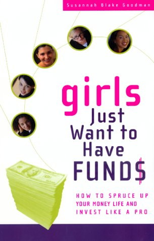 Girls Just Want to Have Funds: How to Spruce Up Your Money and Invest Like a Pro