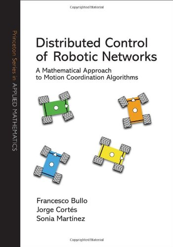 Distributed Control of Robotic Networks: A Mathematical Approach to Motion Coordination Algorithms