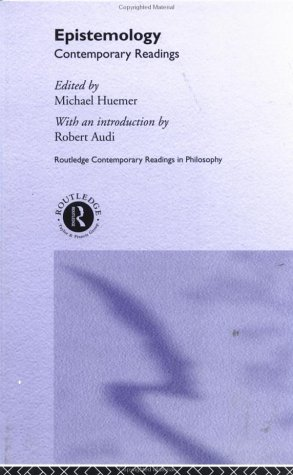 Epistemology: Contemporary Readings (Routledge Contemporary Readings in Philosophy)