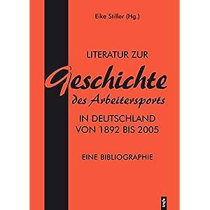 Literatur zur Geschichte des Arbeitersports in Deutschland von 1892 bis 2005: Eine Bibliog