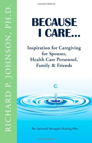 Because I Care...: Inspiration for Caregiving  for Spouses, Health Care Personnel, Family & Friends (The Spiritual Strengths Healing Plan)