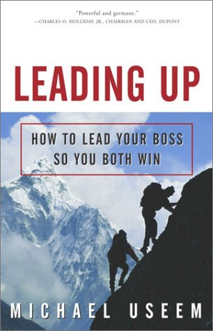 Leading Up: How to Lead Your Boss So You Both Win