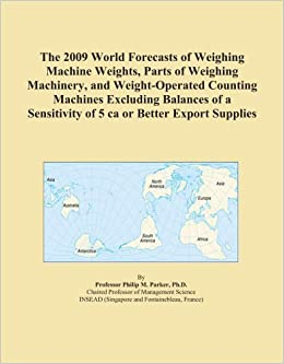 The 2009 World Forecasts of Weighing Machine Weights, Parts of Weighing Machinery, and Weight Operated Counting Machines Excluding Balances of a Sensi available at Amazon for Rs.29850