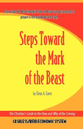 Steps Towards the Mark of the Beast: The Christian's Guide to the How and Why of the Coming Cashless/ RFID Economic System