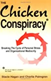 img - for The Chicken Conspiracy: Breaking the Cycle of Personal Stress and Organizational Mediocrity book / textbook / text book