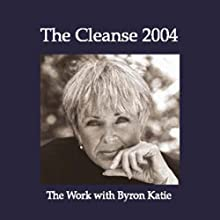 The Cleanse 2004 (       UNABRIDGED) by Byron Katie Mitchell Narrated by Byron Katie Mitchell