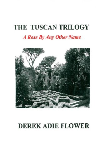The Tuscan Trilogy: A Rose By Any Other Name