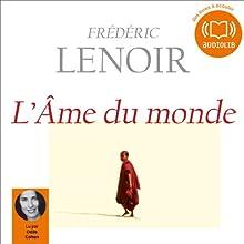 L'âme du monde | Livre audio Auteur(s) : Frédéric Lenoir Narrateur(s) : Odile Cohen