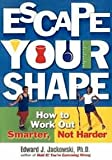 img - for Escape Your Shape   How To Work Out Smarter, Not Harder book / textbook / text book