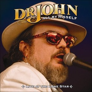 Dr. John - All by Hisself: Live at the Lonestar - Zortam Music