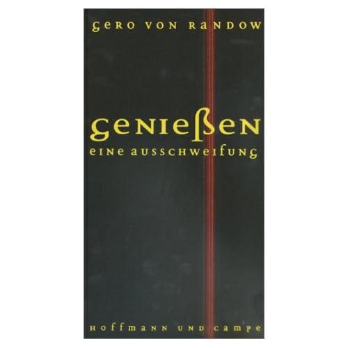 Genießen: Eine Ausschweifung. Autor. Gero von Randow.