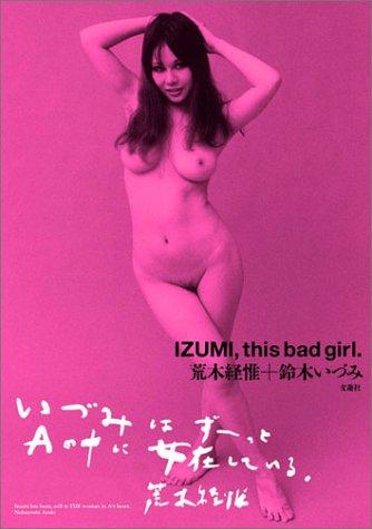 IZUMI,this bad girl. Nobuyoshi Araki+Izumi Suzuki