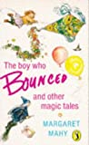 The Boy Who Bounced And Other Magic Tales (0140324682) by Margaret Mahy