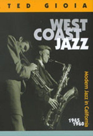 West Coast Jazz: Modern Jazz in California, 1945-1960: Ted Gioia, William Claxton: 9780520217294: Amazon.com: Books