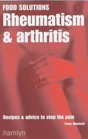 Rheumatism and Arthritis: Recipes and Advice to Stop the Pain (Food Solutions)