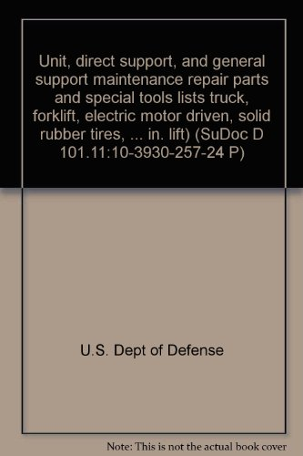 Unit, Direct Support, And General Support Maintenance Repair Parts And Special Tools Lists Truck, Forklift, Electric Motor Driven, Solid Rubber Tires, ... In. Lift) (Sudoc D 101.11:10-3930-257-24 P)