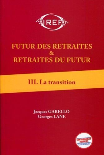 Futur des retraites et retraites du futur : Volume 3, La transition