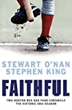Faithful: Two Boston Red Sox Fans Chronicle the Historic 2004 Season (0752864793) by King, Stephen