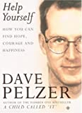 Dave Pelzer Help Yourself: How you can find hope, courage and happiness
