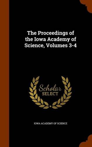 The Proceedings of the Iowa Academy of Science, Volumes 3-4