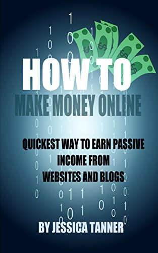 How To Make Money Online: Quickest Way to Earn Passive Income from Websites and Blogs PDF